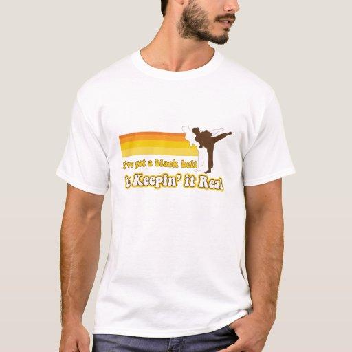 Black Belt in Keepin' it Real T-Shirt