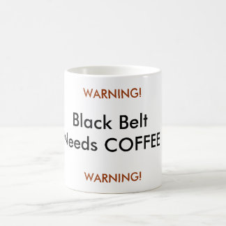 Black Belt Needs COFFEE, WARNING!, WARNING! Coffee Mug