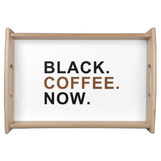 Black. Coffee. Now. - First things First - Serving Tray