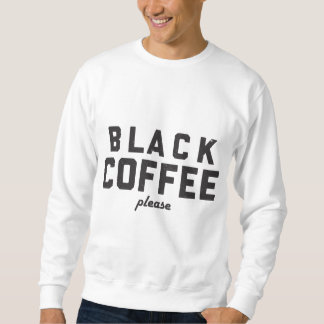 Black Coffee please Sweatshirt