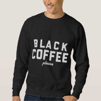 Black Coffee please Sweatshirt