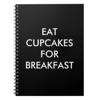 Black EAT CUPCAKES FOR BREAKFAST Notebook