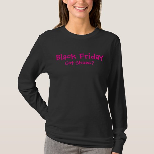 Black Friday Got Shoes? T-Shirt