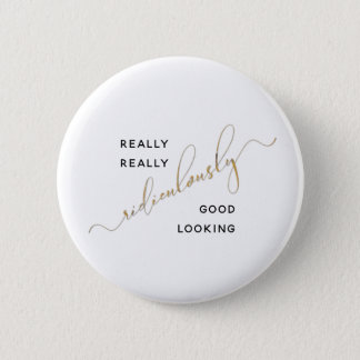 Black Gold Script Ridiculously Good Looking Quote 6 Cm Round Badge