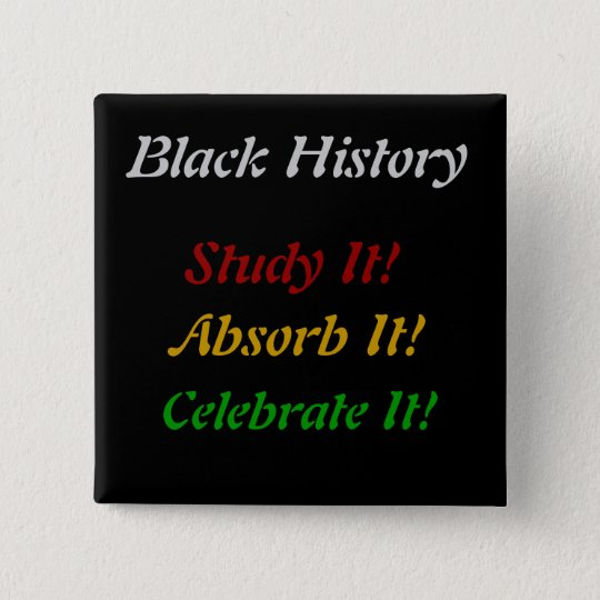 """Black History - Study, Absorb, Celebrate"" 15 Cm Square Badge"