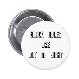 Black Holes Are Out of Sight 6 Cm Round Badge