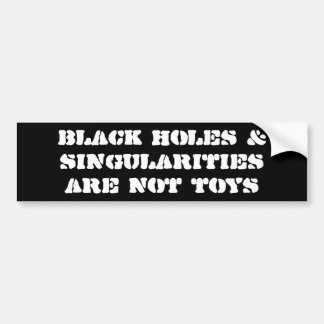 Black holes & singularities are not toys bumper sticker