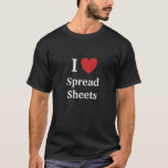 Black I Love Spreadsheets Ts With Reasons! T-Shirt