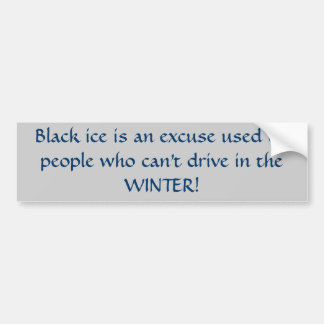 Black ice is an excuse used by people who can't... bumper sticker