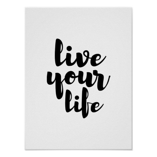 Black live your life quote art poster