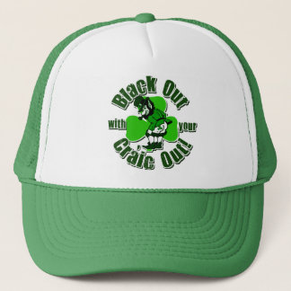 Black Out With Your Craic Out Trucker Hat