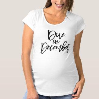 Black Script Due In December Maternity T-Shirt