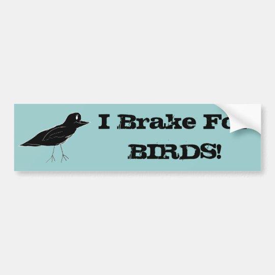 "Blackbird ""I Brake For BIRDS!"" Bumpersticker Bumper Sticker"