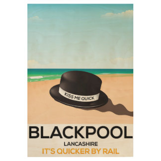 """Blackpool """"kiss me quick"""" hat travel train poster wood poster"""