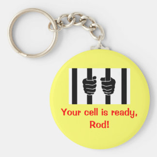 Blagojevich - Your cell is ready, Rod! Basic Round Button Key Ring