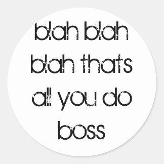 blah blah blah thats all you do boss round sticker