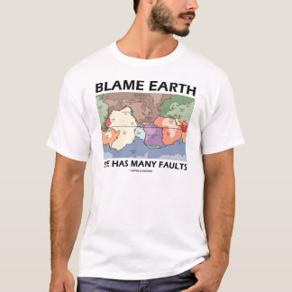 Blame Earth She Has Many Faults T-Shirt