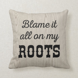 Blame it All on My Roots Cushion