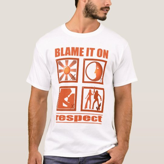 Blame It On Respect T-Shirt