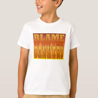 Blame it on the Bankers Anti Banks Pro Worker T-shirt