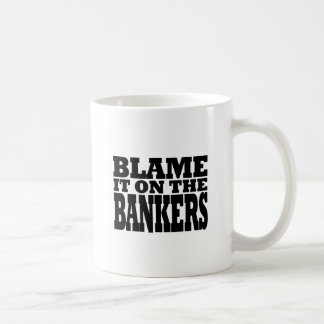 Blame it on the Bankers (financial crisis) Coffee Mug
