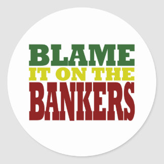 Blame it on the Bankers (financial crisis) Round Stickers