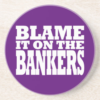 Blame it on the Bankers Funny Financial Crisis Beverage Coaster