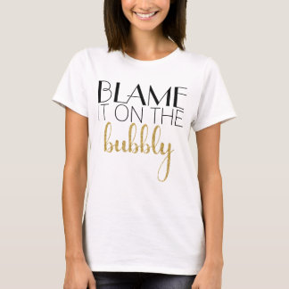 Blame It On The Bubbly - Gold T-Shirt