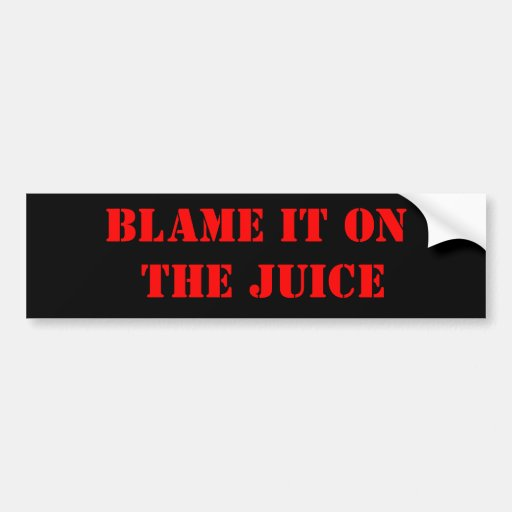 BLAME IT ON THE JUICE BUMPER STICKERS