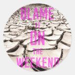 Blame it on the Weekend Sticker