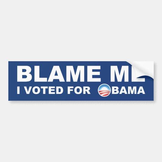 Blame Me, I Voted For Obama Bumper Sticker
