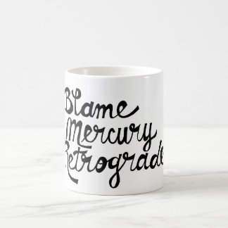 Blame Mercury Retrograde Mug