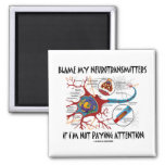 Blame My Neurotransmitters If Not Paying Attention Square Magnet