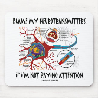 Blame My Neurotransmitters If Not Paying Attention Mouse Pad