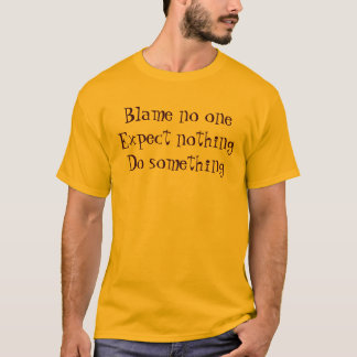 Blame no one T-Shirt