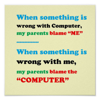 Blame the Computer, I am the Culprit, FUNNY Parent Poster