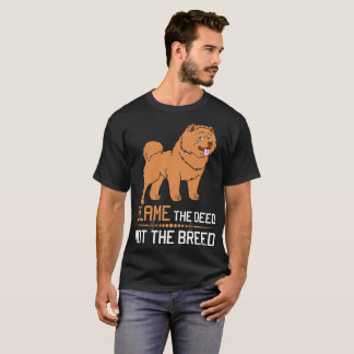 Blame The Deed Not The Breed Chow Chow T-Shirt