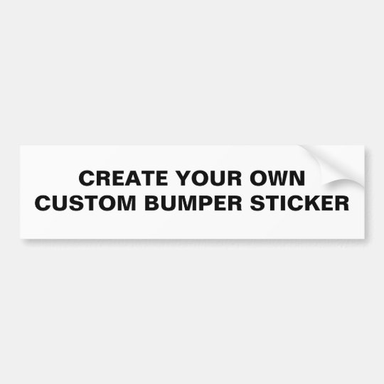 BLANK - CREATE YOUR OWN CUSTOM BUMPER STICKER