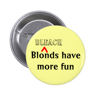 """""""Bleach Blonds Have More Fun"""" Pin"""