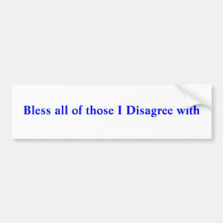 Bless all of those I Disagree with Bumper Sticker