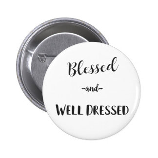 Blessed and Well Dressed Pin/Button 6 Cm Round Badge