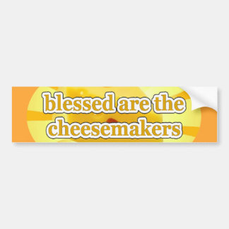 BLESSED ARE THE CHEESEMAKERS CHEESE LOVERS BUMPER STICKER