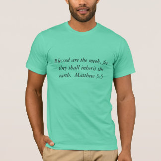 Blessed are the meek, for they shall inherit th... T-Shirt