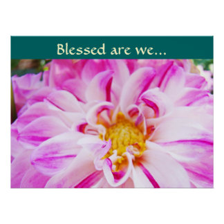 Blessed are we... art prints Dahlia Flower Garden Poster