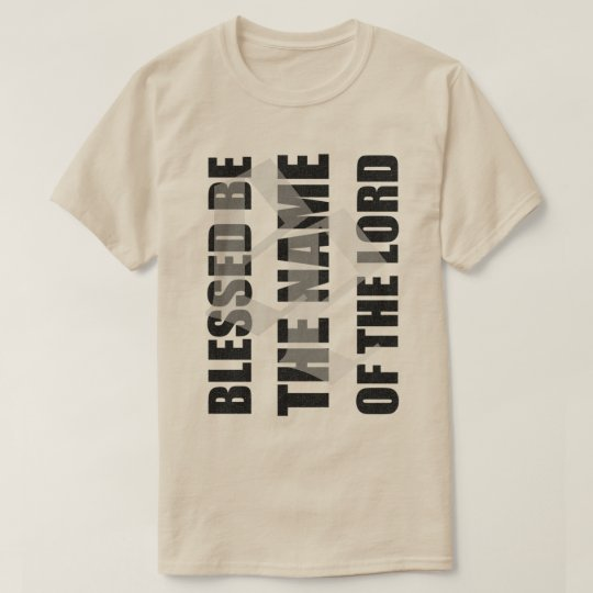 Blessed be the name of the Lord t by enemy extinct T-Shirt