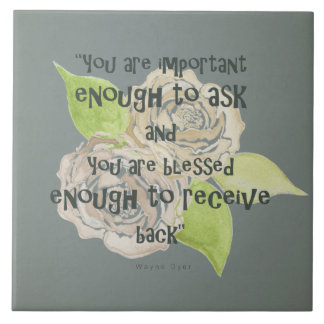 BLESSED & IMPORTANT ENOUGH TO ASK RECEIVE  FLORAL LARGE SQUARE TILE