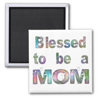 Blessed to be a Mom Refrigerator Magnet
