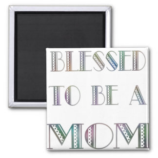 Blessed to be a Mom Square Magnet