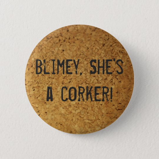 Blimey she's a corker 6 cm round badge