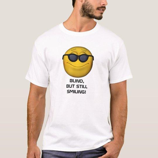 Blind But Still Smiling T-Shirt